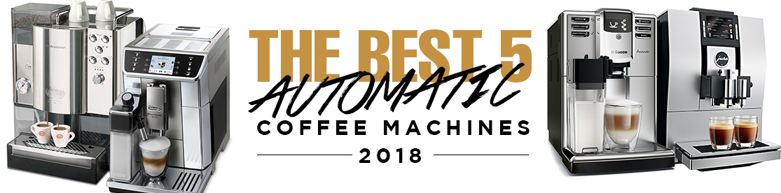 The best 5 automatic coffee machines 2018